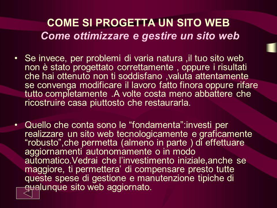 COME SI PROGETTA UN SITO WEB Come ottimizzare e gestire un sito web Se invece, per problemi di varia natura,il tuo sito web non è stato progettato cor