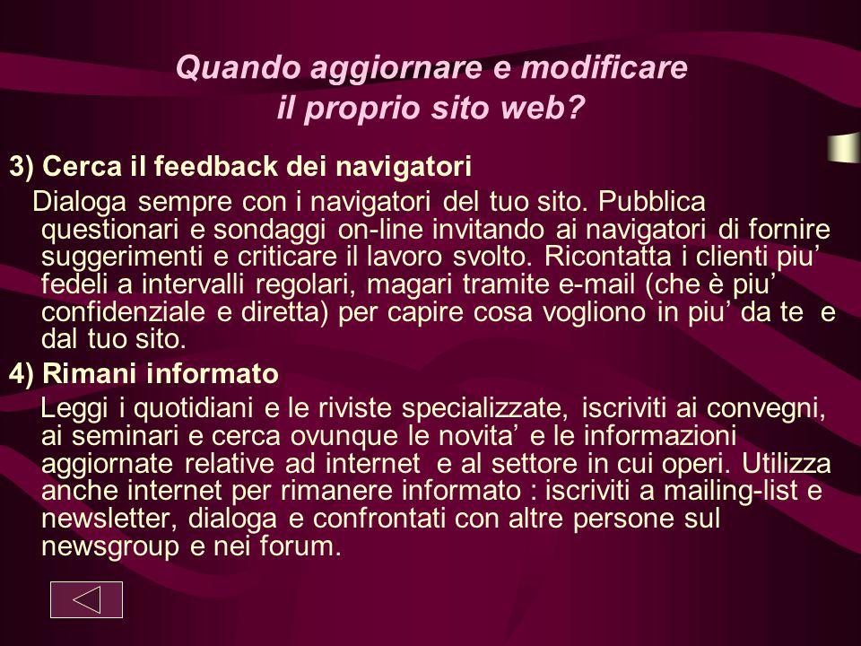 Quando aggiornare e modificare il proprio sito web? 3) Cerca il feedback dei navigatori Dialoga sempre con i navigatori del tuo sito. Pubblica questio