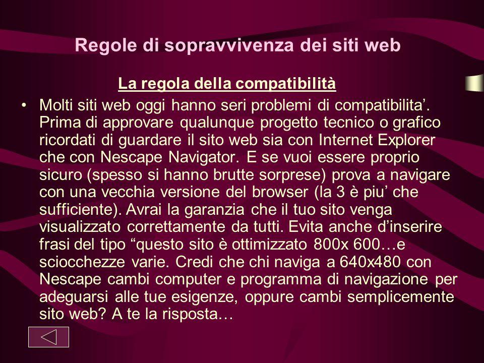 Regole di sopravvivenza dei siti web La regola della compatibilità Molti siti web oggi hanno seri problemi di compatibilita'. Prima di approvare qualu
