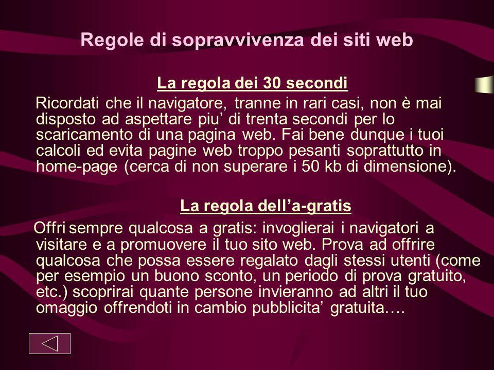Regole di sopravvivenza dei siti web La regola dei 30 secondi Ricordati che il navigatore, tranne in rari casi, non è mai disposto ad aspettare piu' d