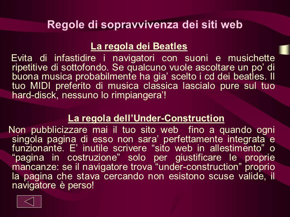 Regole di sopravvivenza dei siti web La regola dei Beatles Evita di infastidire i navigatori con suoni e musichette ripetitive di sottofondo. Se qualc
