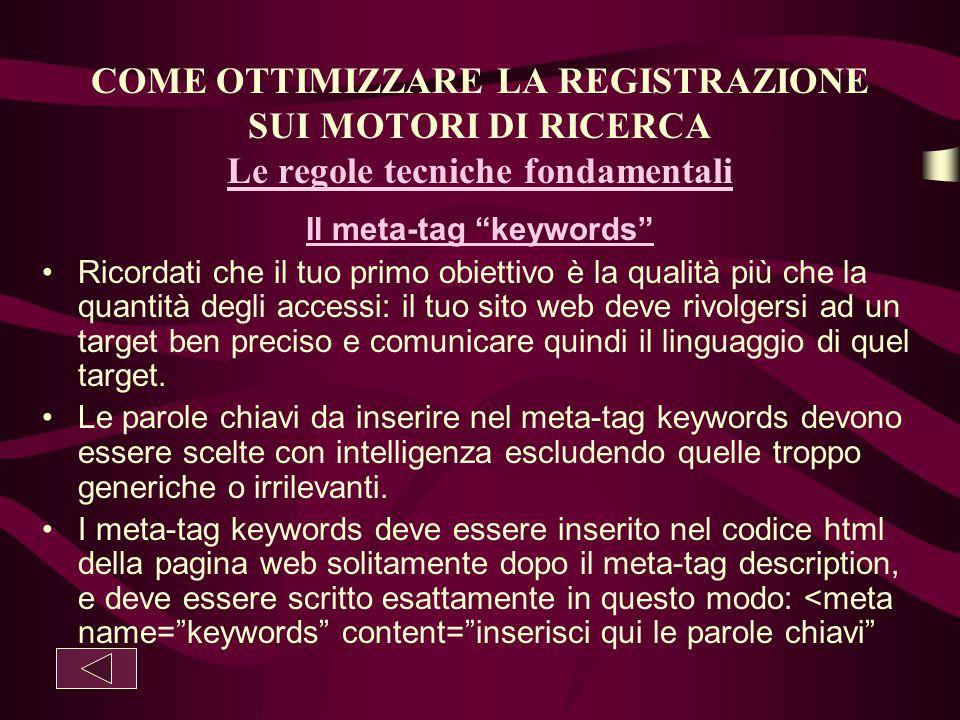 """COME OTTIMIZZARE LA REGISTRAZIONE SUI MOTORI DI RICERCA Le regole tecniche fondamentali Il meta-tag """"keywords"""" Ricordati che il tuo primo obiettivo è"""