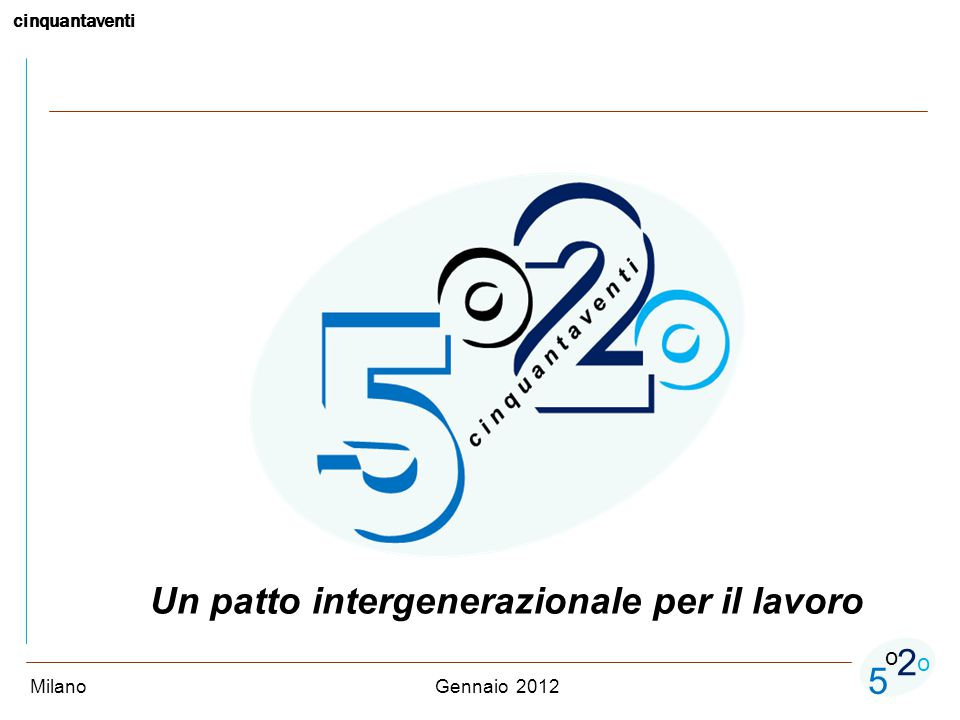 cinquantaventi 5 o o 2 Gennaio 2012 Un patto intergenerazionale per il lavoro Milano