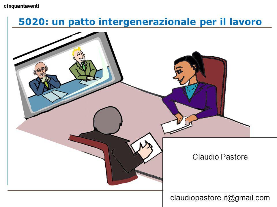 cinquantaventi 5 o o 2 5020: un patto intergenerazionale per il lavoro Claudio Pastore ___________________________________________________ claudiopastore.it@gmail.com