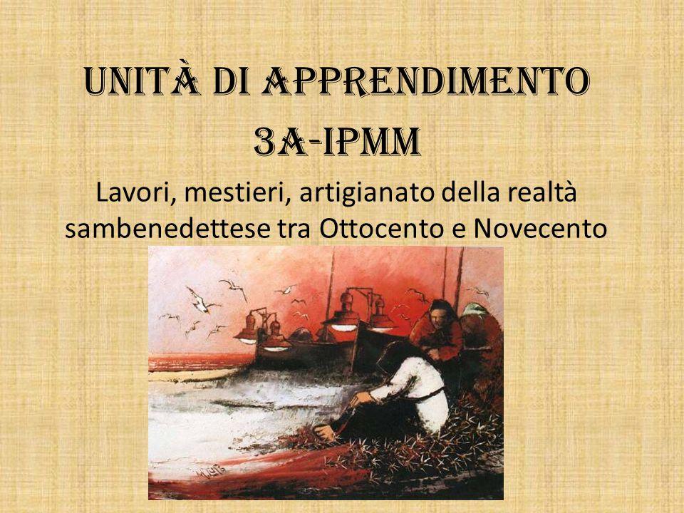Unità di apprendimento 3A-IPMM Lavori, mestieri, artigianato della realtà sambenedettese tra Ottocento e Novecento