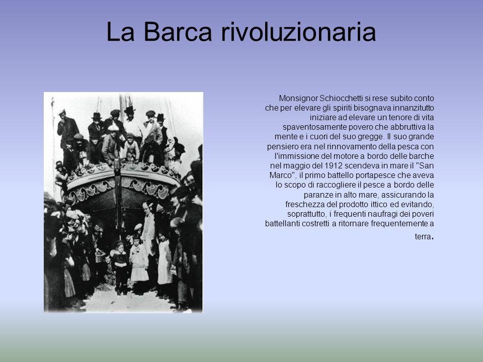 La Barca rivoluzionaria Monsignor Schiocchetti si rese subito conto che per elevare gli spiriti bisognava innanzitutto iniziare ad elevare un tenore d