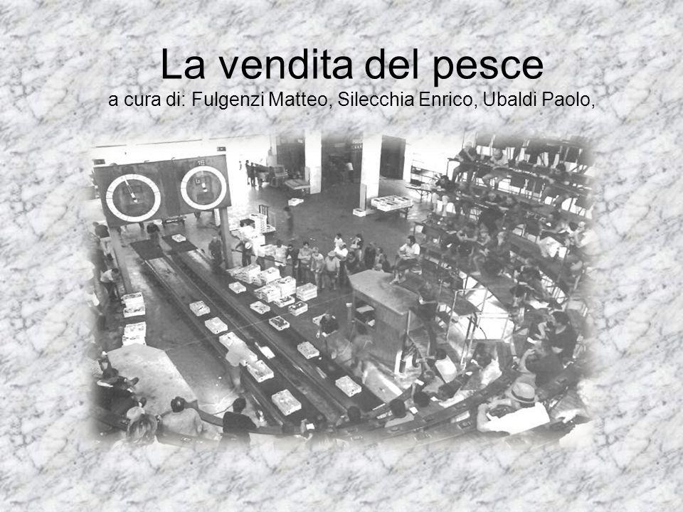 La vendita del pesce a cura di: Fulgenzi Matteo, Silecchia Enrico, Ubaldi Paolo,