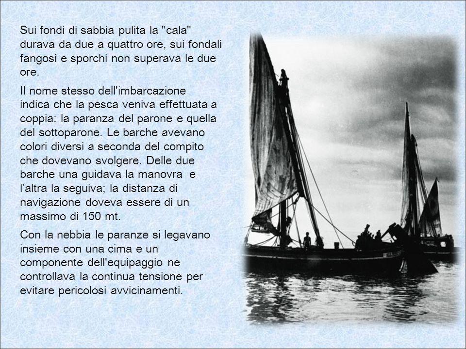 A bordo la vita dei pescatori era estremamente dura e solo una attenta ripartizione dei compiti riusciva a renderla sopportabile.