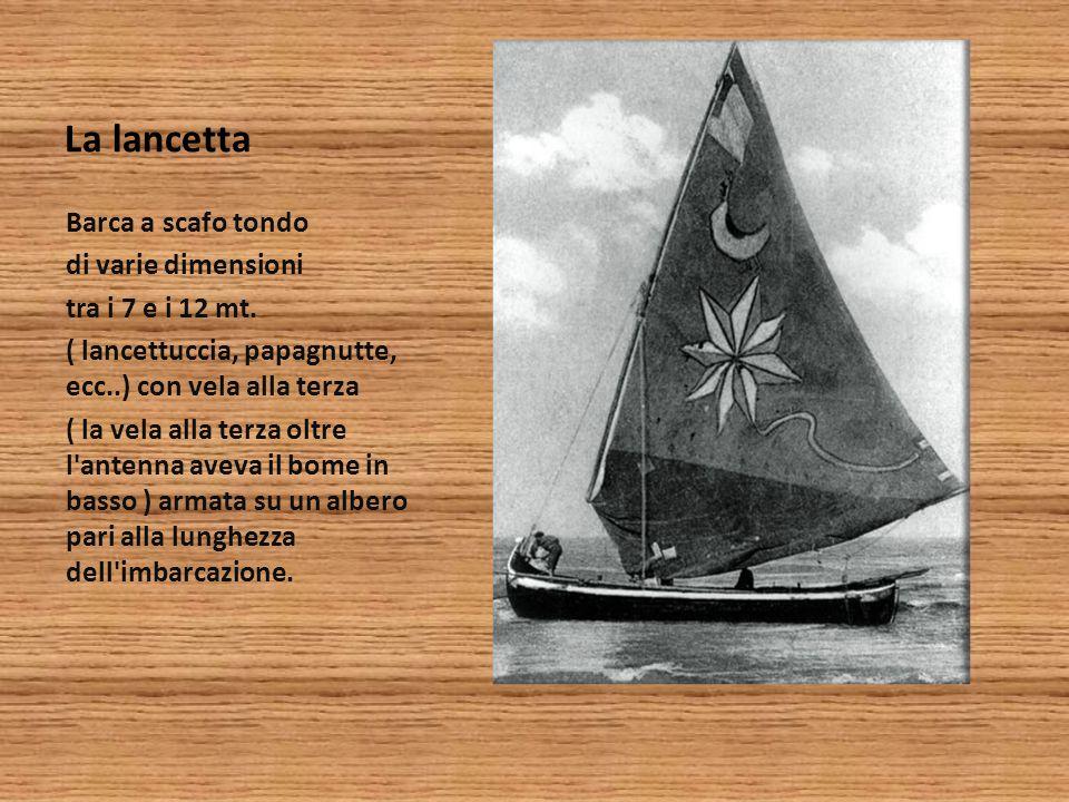 La lancetta Barca a scafo tondo di varie dimensioni tra i 7 e i 12 mt.