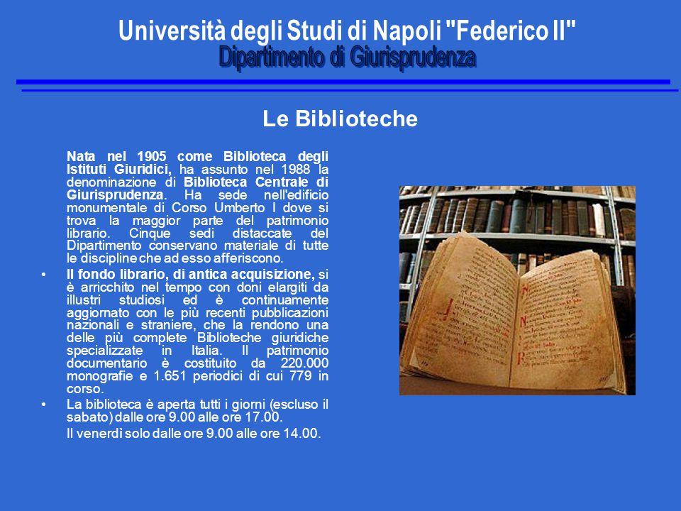 Le Biblioteche Nata nel 1905 come Biblioteca degli Istituti Giuridici, ha assunto nel 1988 la denominazione di Biblioteca Centrale di Giurisprudenza.