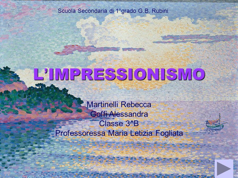 L ' IMPRESSIONISMO Martinelli Rebecca Goffi Alessandra Classe 3^B Professoressa Maria Letizia Fogliata Scuola Secondaria di 1°grado G.B. Rubini
