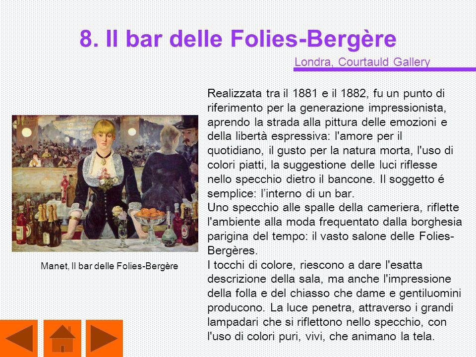 8. Il bar delle Folies-Bergère Realizzata tra il 1881 e il 1882, fu un punto di riferimento per la generazione impressionista, aprendo la strada alla