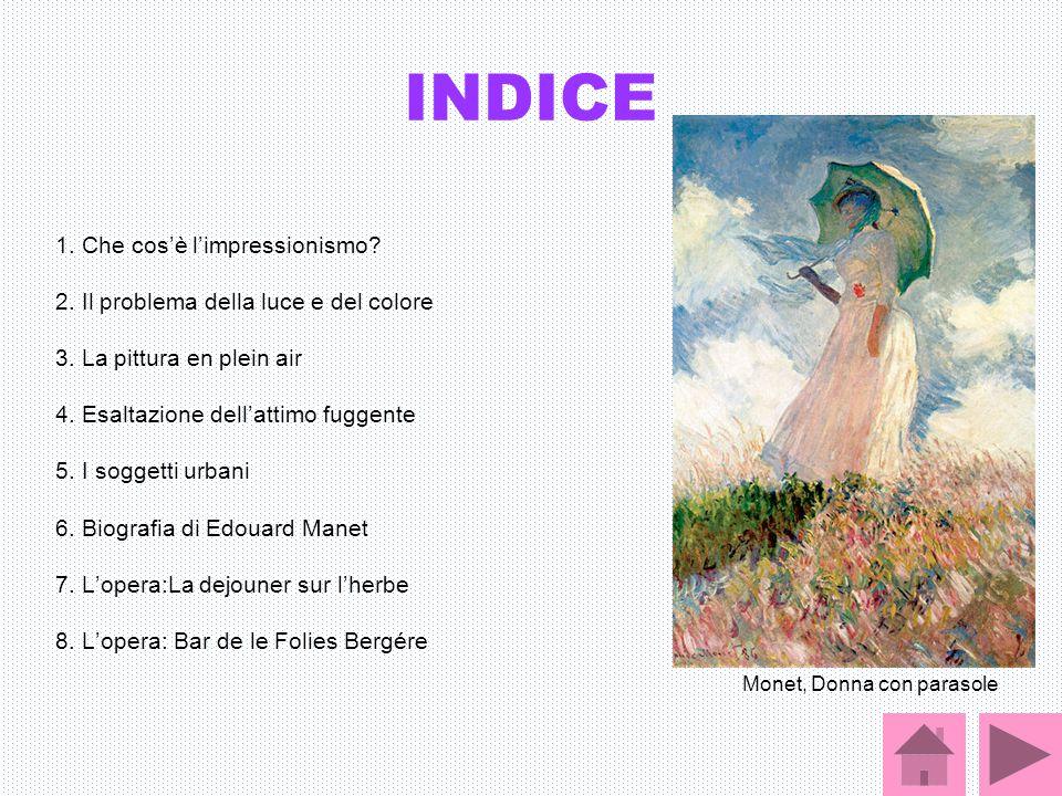 INDICE 1. Che cos'è l'impressionismo? 2. Il problema della luce e del colore 3. La pittura en plein air 4. Esaltazione dell'attimo fuggente 5. I sogge