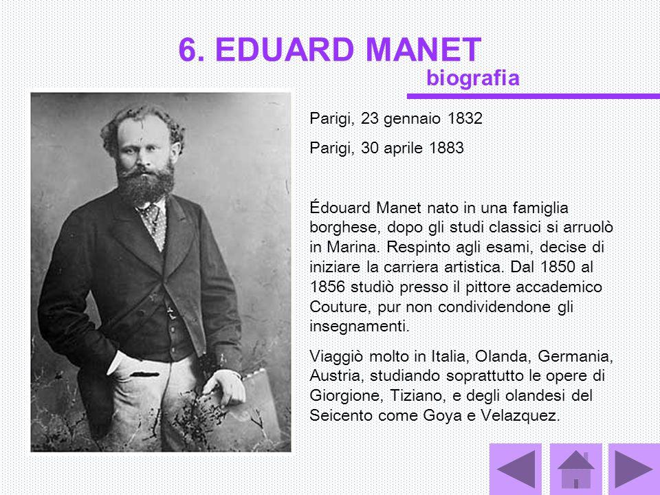 6. EDUARD MANET Parigi, 23 gennaio 1832 Parigi, 30 aprile 1883 Édouard Manet nato in una famiglia borghese, dopo gli studi classici si arruolò in Mari