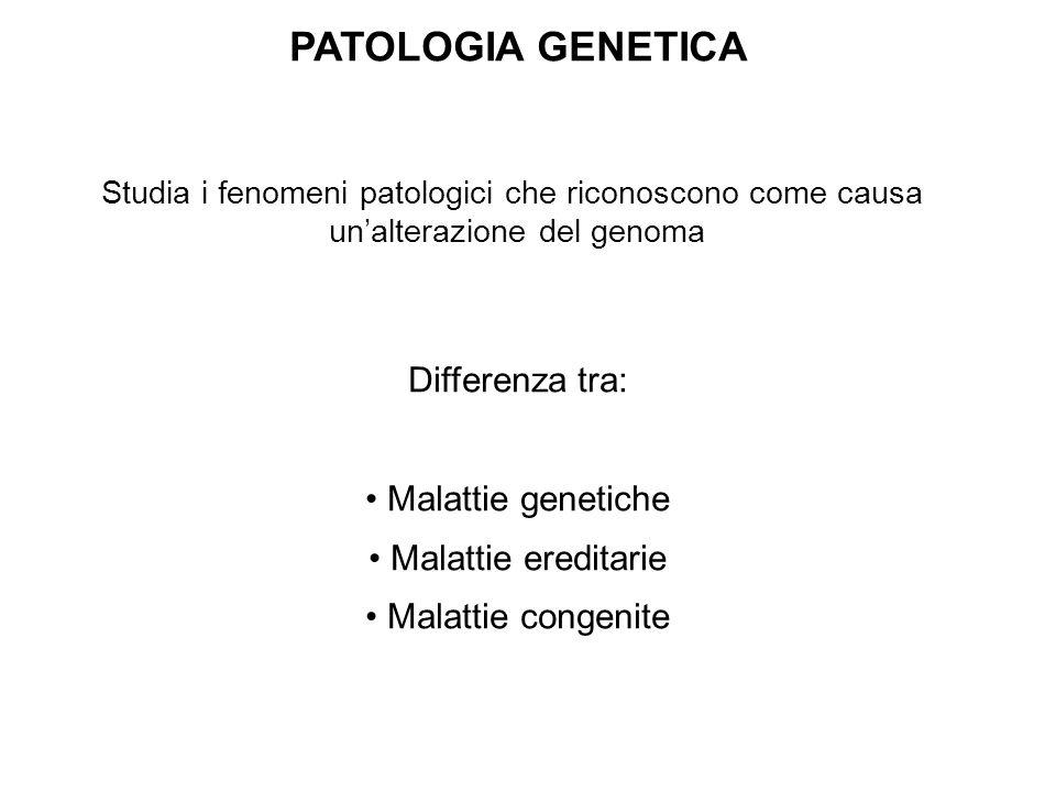 PATOLOGIA GENETICA Studia i fenomeni patologici che riconoscono come causa un'alterazione del genoma Differenza tra: Malattie genetiche Malattie eredi