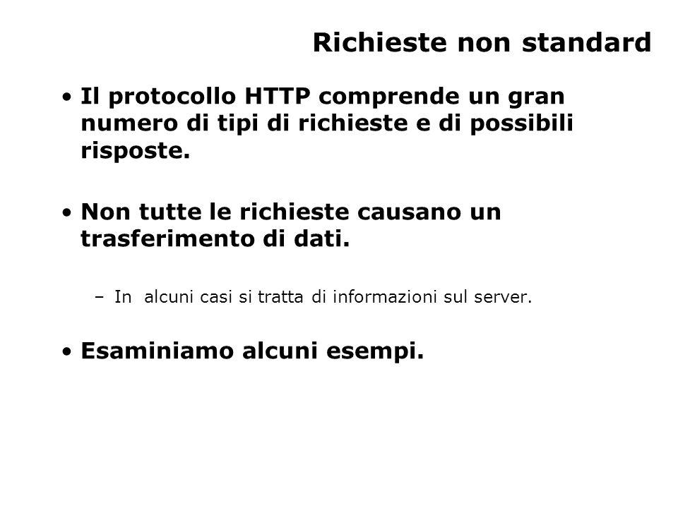 Richieste non standard Il protocollo HTTP comprende un gran numero di tipi di richieste e di possibili risposte.