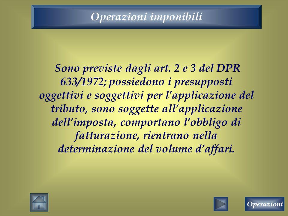 Operazioni imponibili Sono previste dagli art. 2 e 3 del DPR 633/1972; possiedono i presupposti oggettivi e soggettivi per l'applicazione del tributo,