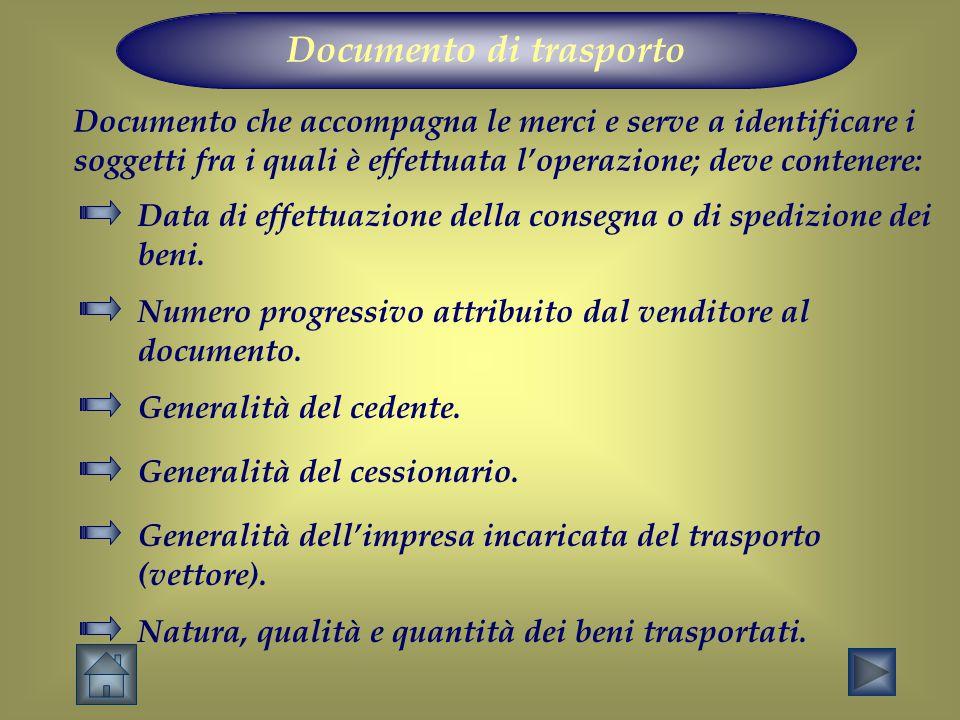 Documento di trasporto Documento che accompagna le merci e serve a identificare i soggetti fra i quali è effettuata l'operazione; deve contenere: Data