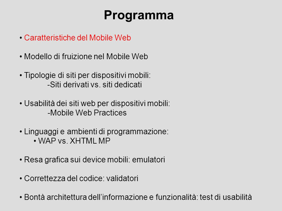 Mobile Web Best Practices 1.0 Specificare una modalità di inserimento predefinita (sul linguaggio o sul formato di inserimento), se il device la supporta.