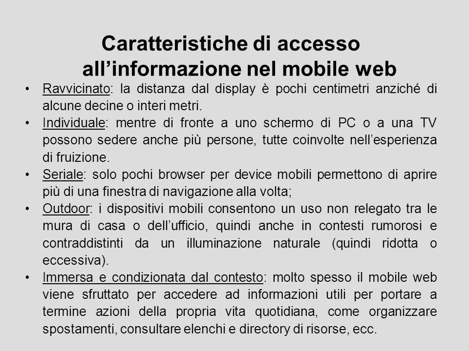 Caratteristiche di accesso all'informazione nel mobile web Ravvicinato: la distanza dal display è pochi centimetri anziché di alcune decine o interi metri.
