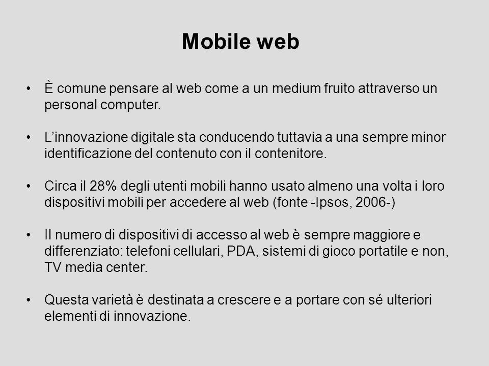 Outline Caratteristiche del Mobile Web Modello di fruizione nel Mobile Web Tipologie di siti per dispositivi mobili: siti derivati vs.