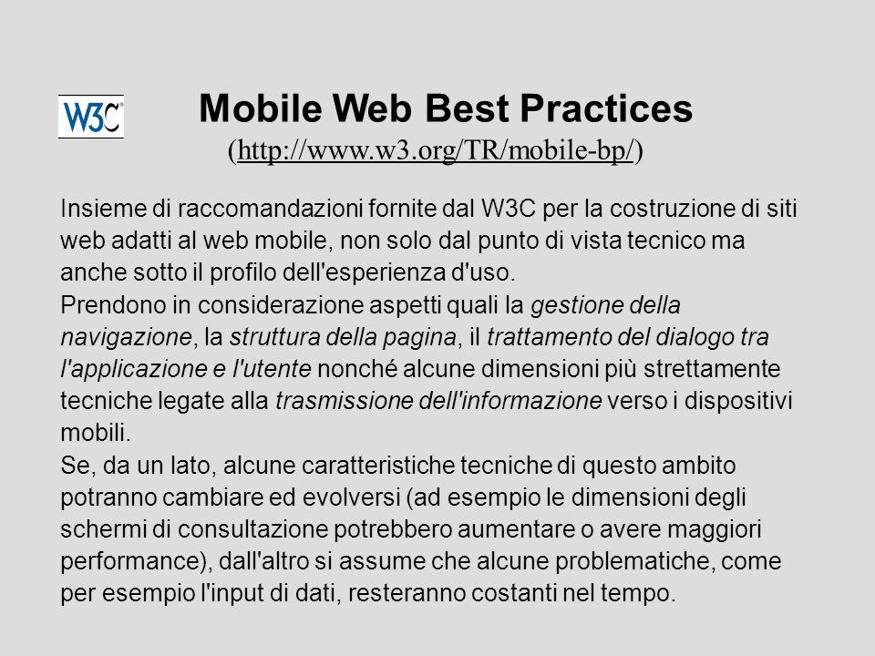 Insieme di raccomandazioni fornite dal W3C per la costruzione di siti web adatti al web mobile, non solo dal punto di vista tecnico ma anche sotto il profilo dell esperienza d uso.
