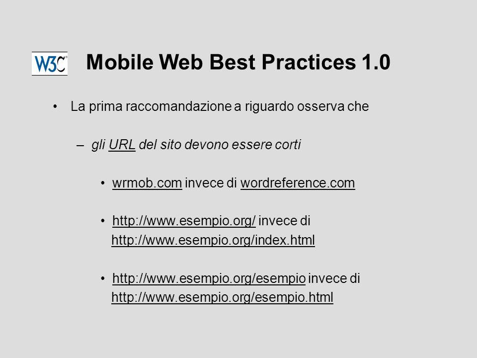 Mobile Web Best Practices 1.0 La prima raccomandazione a riguardo osserva che –gli URL del sito devono essere cortiURL wrmob.com invece di wordreference.comwrmob.comwordreference.com http://www.esempio.org/ invece dihttp://www.esempio.org/ http://www.esempio.org/index.html http://www.esempio.org/esempio invece dihttp://www.esempio.org/esempio http://www.esempio.org/esempio.html