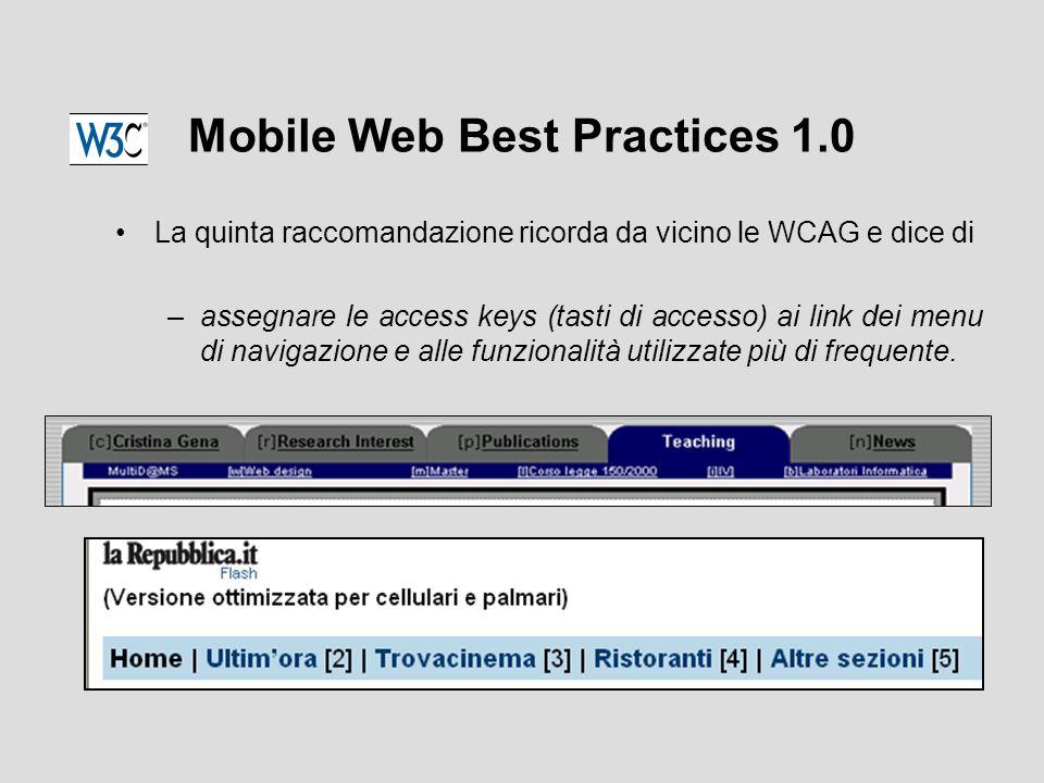 Mobile Web Best Practices 1.0 La quinta raccomandazione ricorda da vicino le WCAG e dice di –assegnare le access keys (tasti di accesso) ai link dei menu di navigazione e alle funzionalità utilizzate più di frequente.