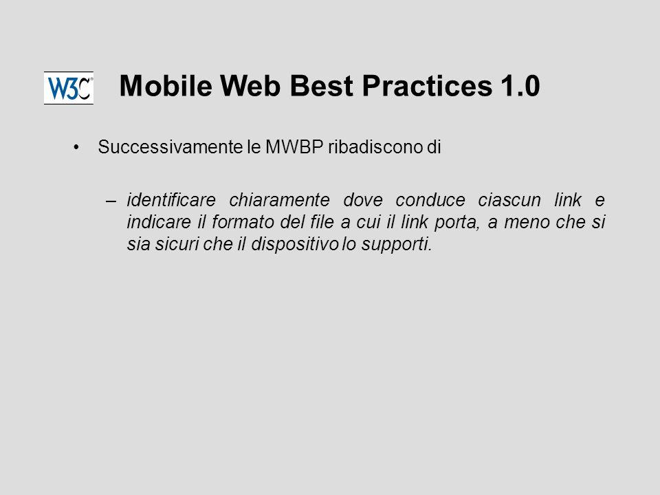 Mobile Web Best Practices 1.0 Successivamente le MWBP ribadiscono di –identificare chiaramente dove conduce ciascun link e indicare il formato del file a cui il link porta, a meno che si sia sicuri che il dispositivo lo supporti.