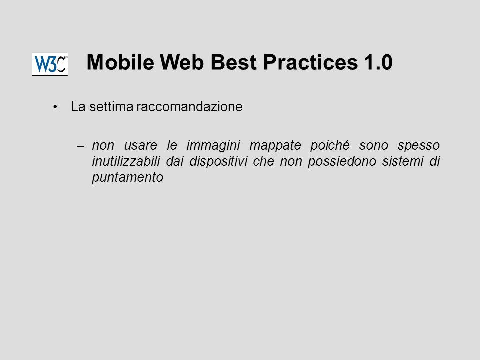 Mobile Web Best Practices 1.0 La settima raccomandazione –non usare le immagini mappate poiché sono spesso inutilizzabili dai dispositivi che non possiedono sistemi di puntamento