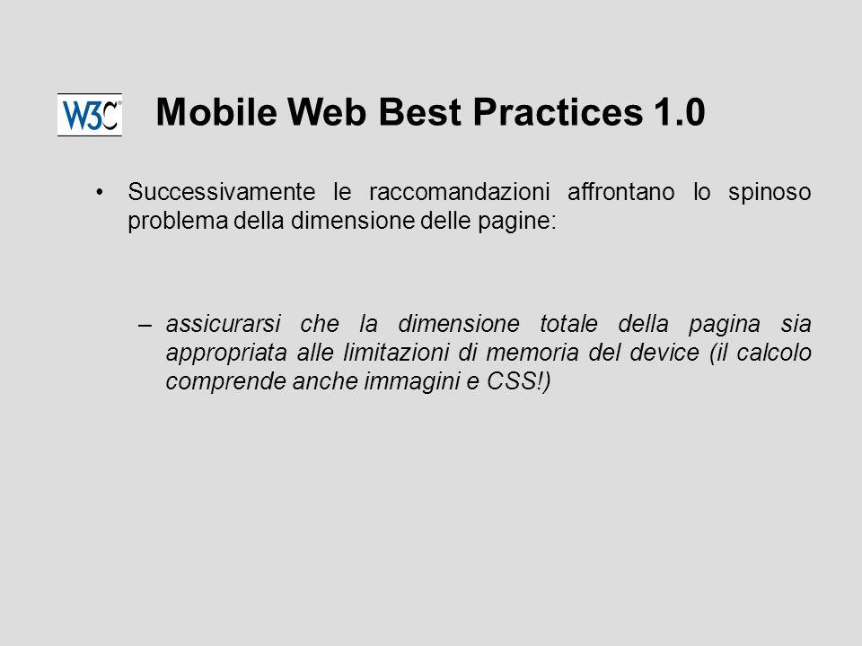 Mobile Web Best Practices 1.0 Successivamente le raccomandazioni affrontano lo spinoso problema della dimensione delle pagine: –assicurarsi che la dimensione totale della pagina sia appropriata alle limitazioni di memoria del device (il calcolo comprende anche immagini e CSS!)
