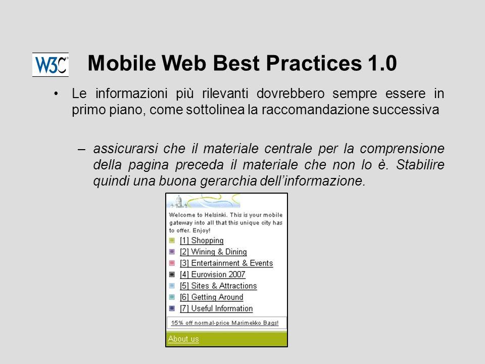 Mobile Web Best Practices 1.0 Le informazioni più rilevanti dovrebbero sempre essere in primo piano, come sottolinea la raccomandazione successiva –assicurarsi che il materiale centrale per la comprensione della pagina preceda il materiale che non lo è.