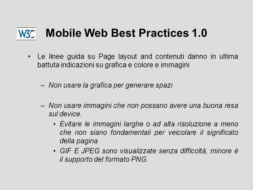 Mobile Web Best Practices 1.0 Le linee guida su Page layout and contenuti danno in ultima battuta indicazioni su grafica e colore e immagini –Non usare la grafica per generare spazi –Non usare immagini che non possano avere una buona resa sul device.