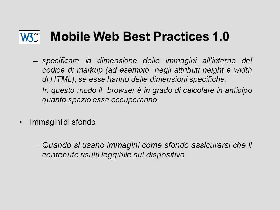Mobile Web Best Practices 1.0 –specificare la dimensione delle immagini all'interno del codice di markup (ad esempio negli attributi height e width di HTML), se esse hanno delle dimensioni specifiche.