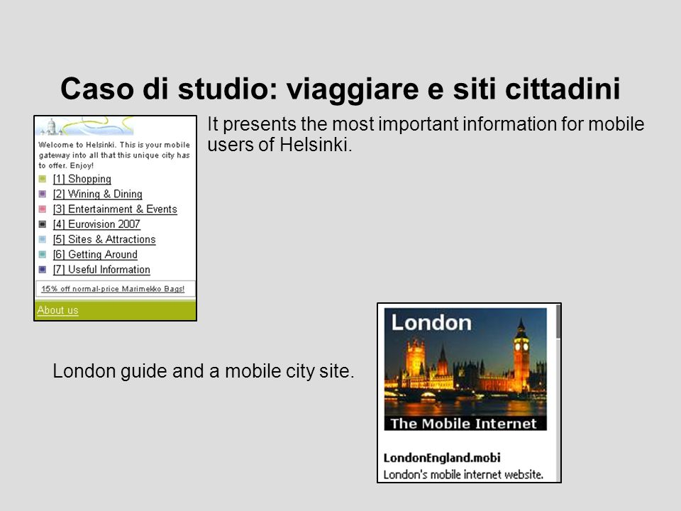 Caso di studio: viaggiare e siti cittadini It presents the most important information for mobile users of Helsinki.