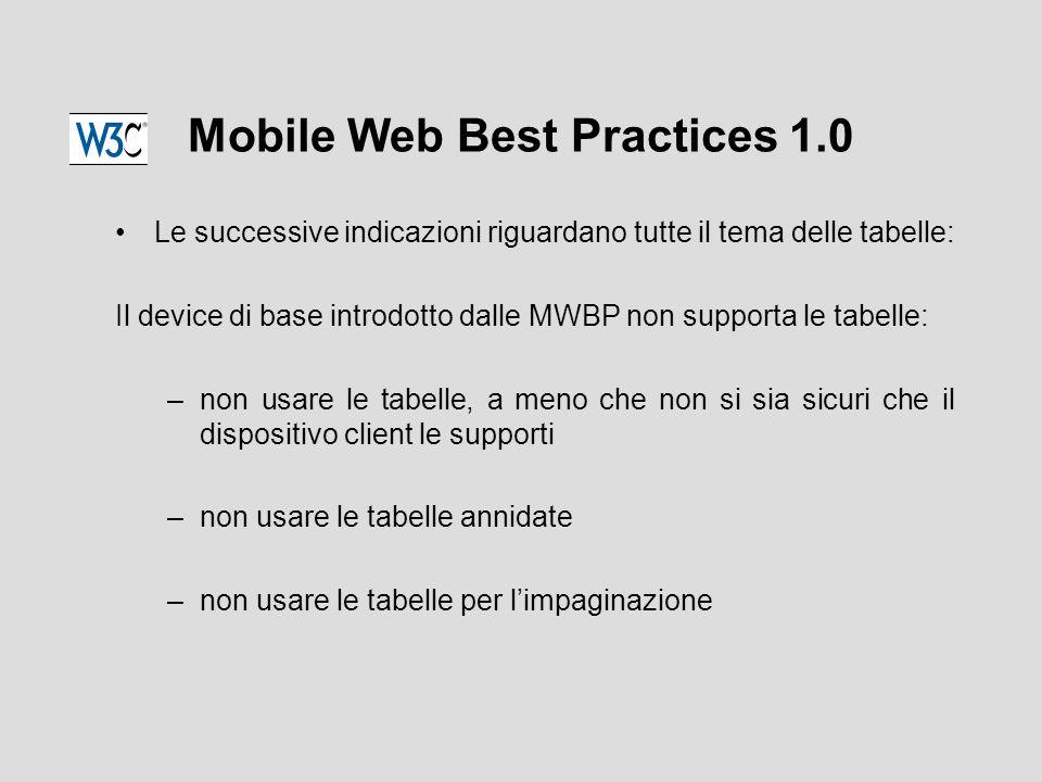 Mobile Web Best Practices 1.0 Le successive indicazioni riguardano tutte il tema delle tabelle: Il device di base introdotto dalle MWBP non supporta le tabelle: –non usare le tabelle, a meno che non si sia sicuri che il dispositivo client le supporti –non usare le tabelle annidate –non usare le tabelle per l'impaginazione