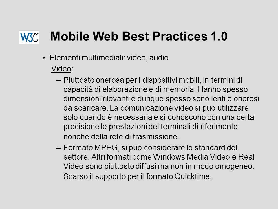 Mobile Web Best Practices 1.0 Elementi multimediali: video, audio Video: –Piuttosto onerosa per i dispositivi mobili, in termini di capacità di elaborazione e di memoria.