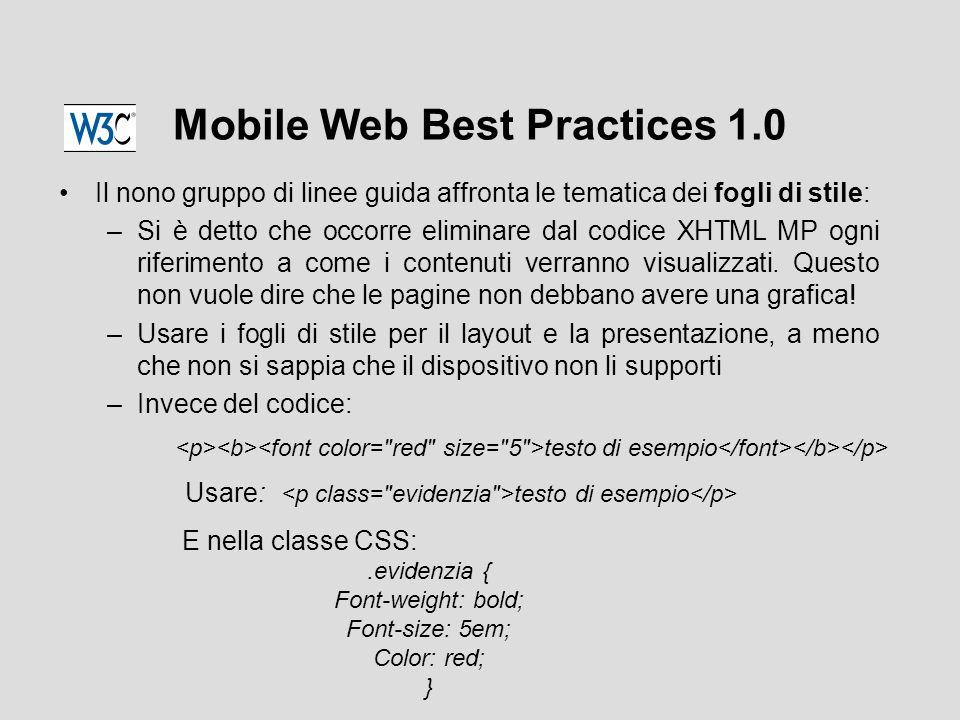 Mobile Web Best Practices 1.0 Il nono gruppo di linee guida affronta le tematica dei fogli di stile: –Si è detto che occorre eliminare dal codice XHTML MP ogni riferimento a come i contenuti verranno visualizzati.