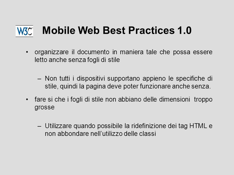 Mobile Web Best Practices 1.0 organizzare il documento in maniera tale che possa essere letto anche senza fogli di stile –Non tutti i dispositivi supportano appieno le specifiche di stile, quindi la pagina deve poter funzionare anche senza.