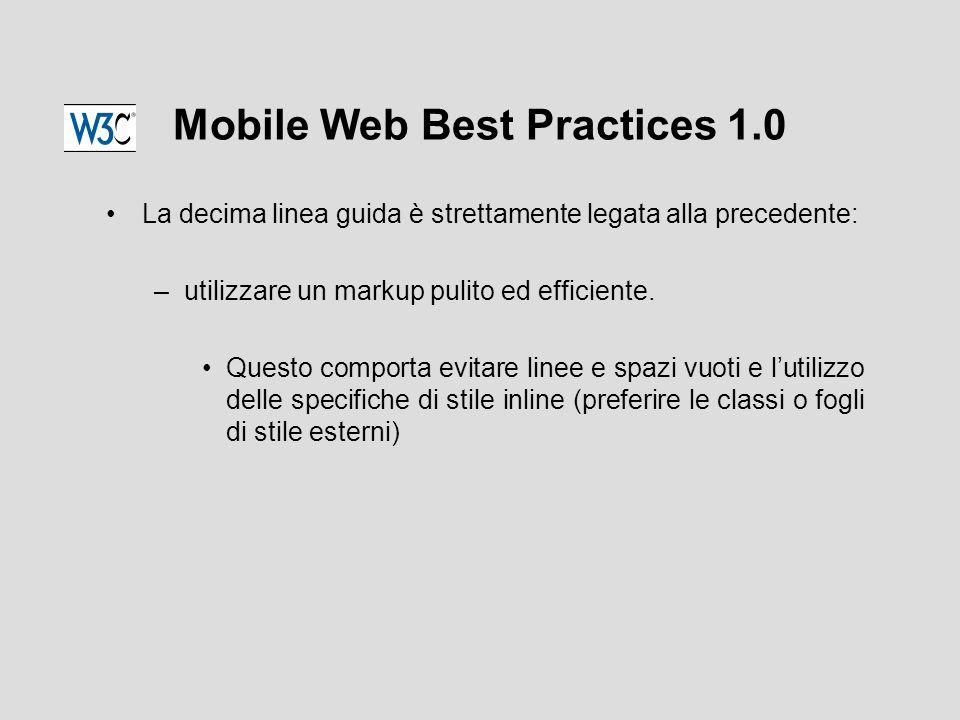 Mobile Web Best Practices 1.0 La decima linea guida è strettamente legata alla precedente: –utilizzare un markup pulito ed efficiente.