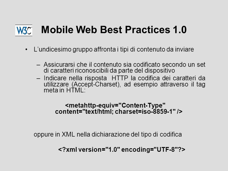 Mobile Web Best Practices 1.0 L'undicesimo gruppo affronta i tipi di contenuto da inviare –Assicurarsi che il contenuto sia codificato secondo un set di caratteri riconoscibili da parte del dispositivo –Indicare nella risposta HTTP la codifica dei caratteri da utilizzare (Accept-Charset), ad esempio attraverso il tag meta in HTML: oppure in XML nella dichiarazione del tipo di codifica