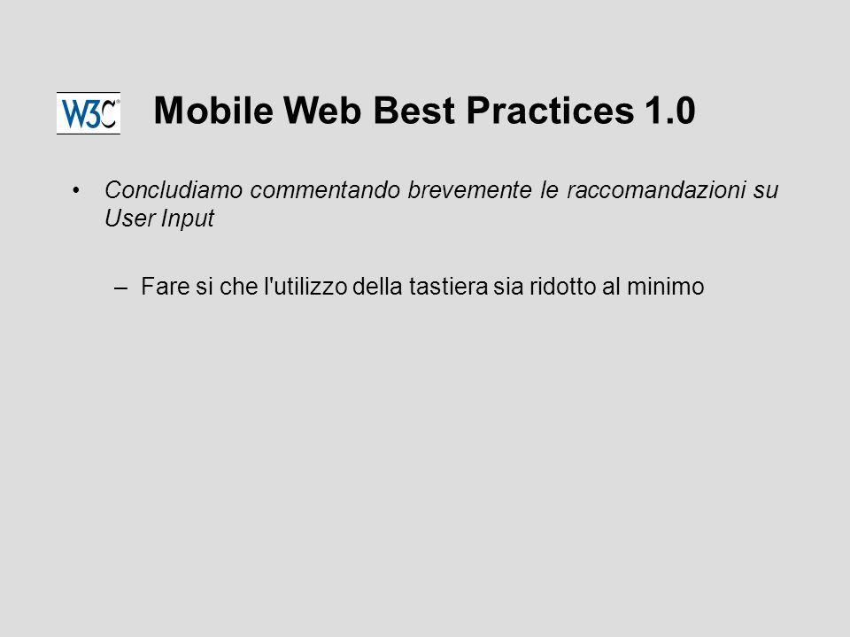 Mobile Web Best Practices 1.0 Concludiamo commentando brevemente le raccomandazioni su User Input –Fare si che l utilizzo della tastiera sia ridotto al minimo