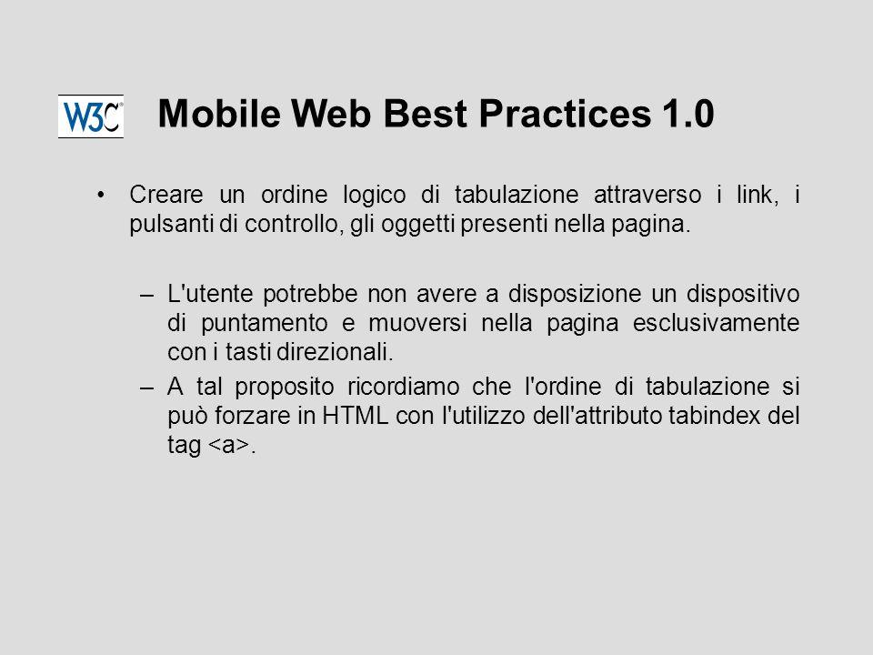Mobile Web Best Practices 1.0 Creare un ordine logico di tabulazione attraverso i link, i pulsanti di controllo, gli oggetti presenti nella pagina.