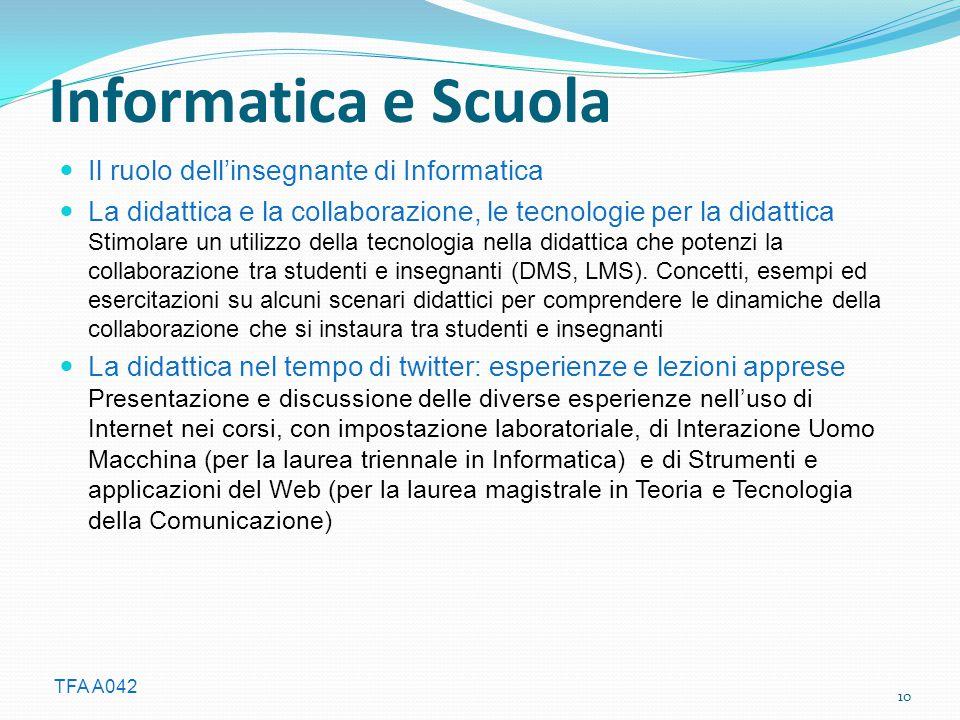TFA A042 Informatica e Scuola Il ruolo dell'insegnante di Informatica La didattica e la collaborazione, le tecnologie per la didattica Stimolare un utilizzo della tecnologia nella didattica che potenzi la collaborazione tra studenti e insegnanti (DMS, LMS).