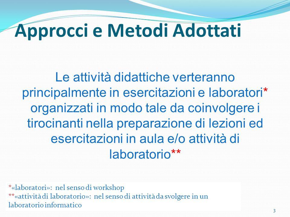 TFA A042 Approcci e Metodi Adottati Le attività didattiche verteranno principalmente in esercitazioni e laboratori* organizzati in modo tale da coinvo