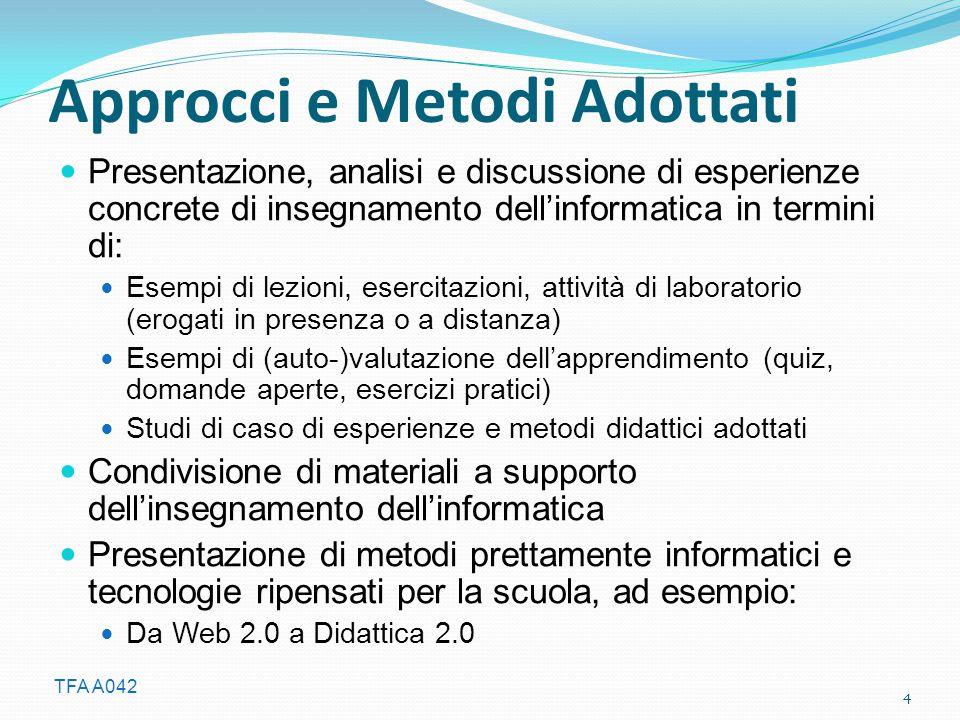 TFA A042 Approcci e Metodi Adottati Presentazione, analisi e discussione di esperienze concrete di insegnamento dell'informatica in termini di: Esempi