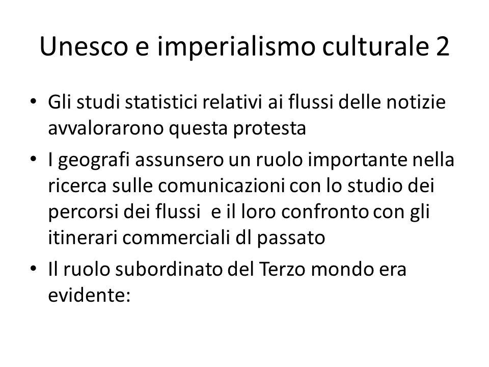 Unesco e imperialismo culturale 2 Gli studi statistici relativi ai flussi delle notizie avvalorarono questa protesta I geografi assunsero un ruolo imp