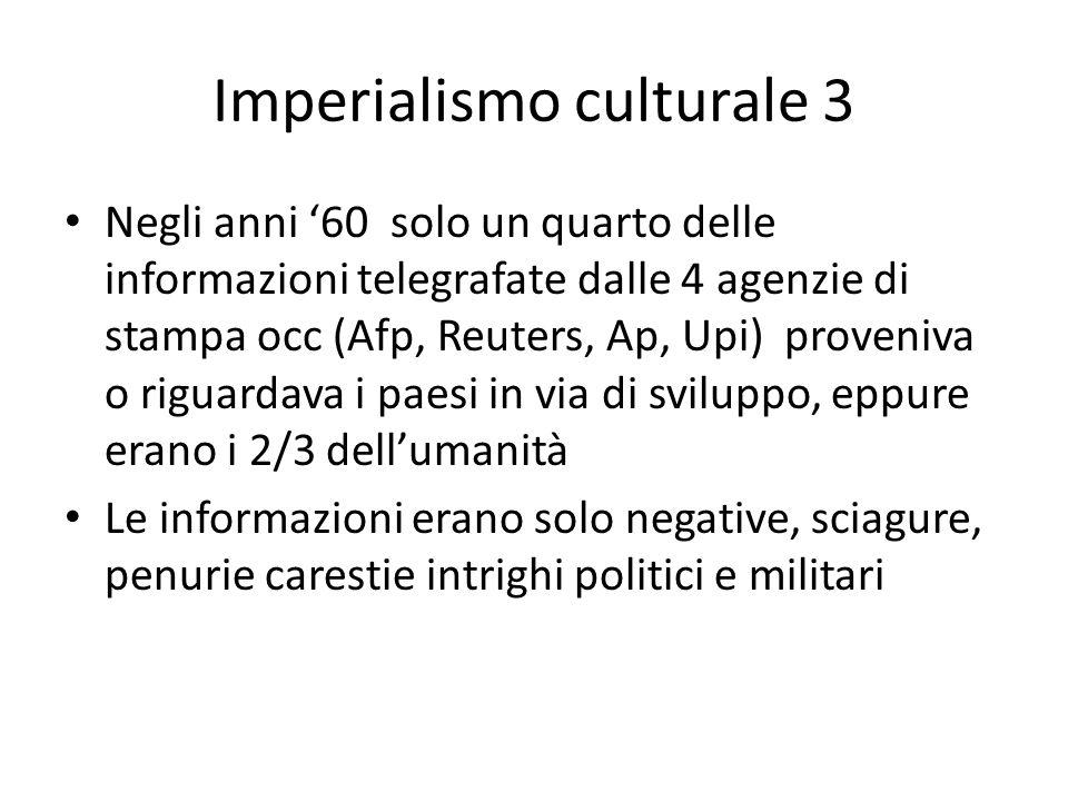 Imperialismo culturale 3 Negli anni '60 solo un quarto delle informazioni telegrafate dalle 4 agenzie di stampa occ (Afp, Reuters, Ap, Upi) proveniva