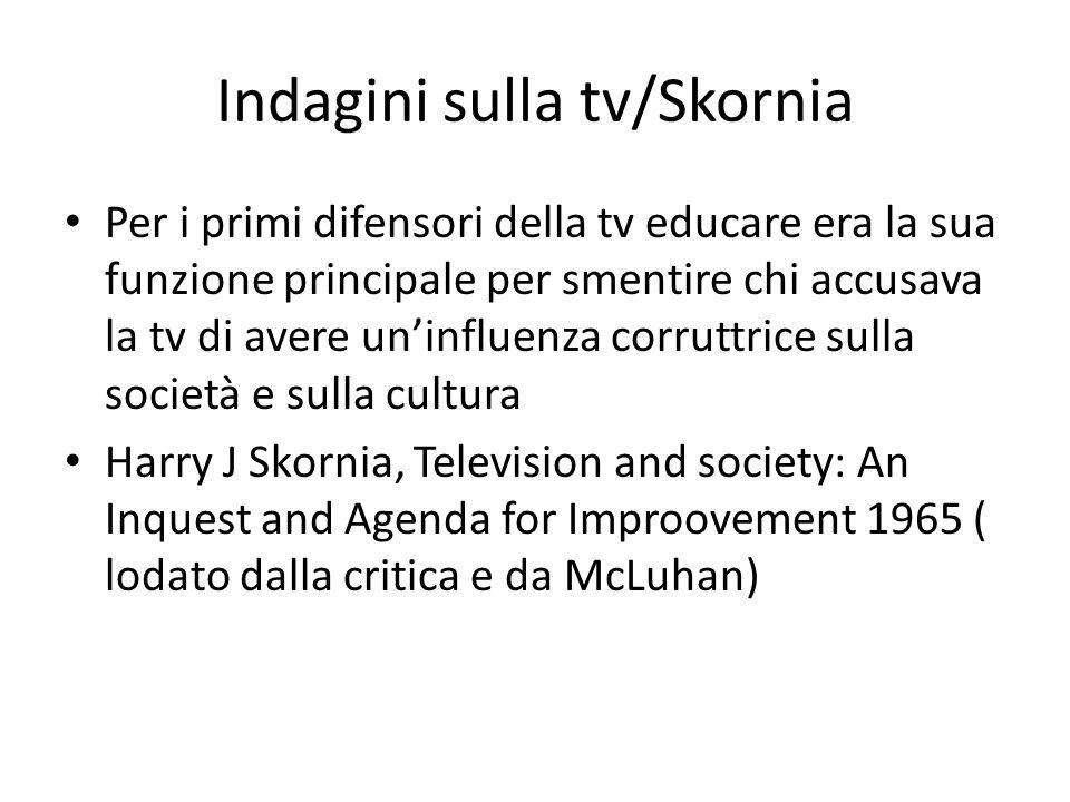 Indagini sulla tv/Skornia Per i primi difensori della tv educare era la sua funzione principale per smentire chi accusava la tv di avere un'influenza