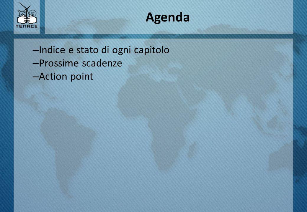 Agenda – Indice e stato di ogni capitolo – Prossime scadenze – Action point